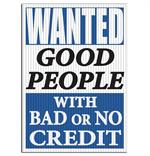 Jumbo Underhood Signs - Wanted Good People With Bad Or No Credit